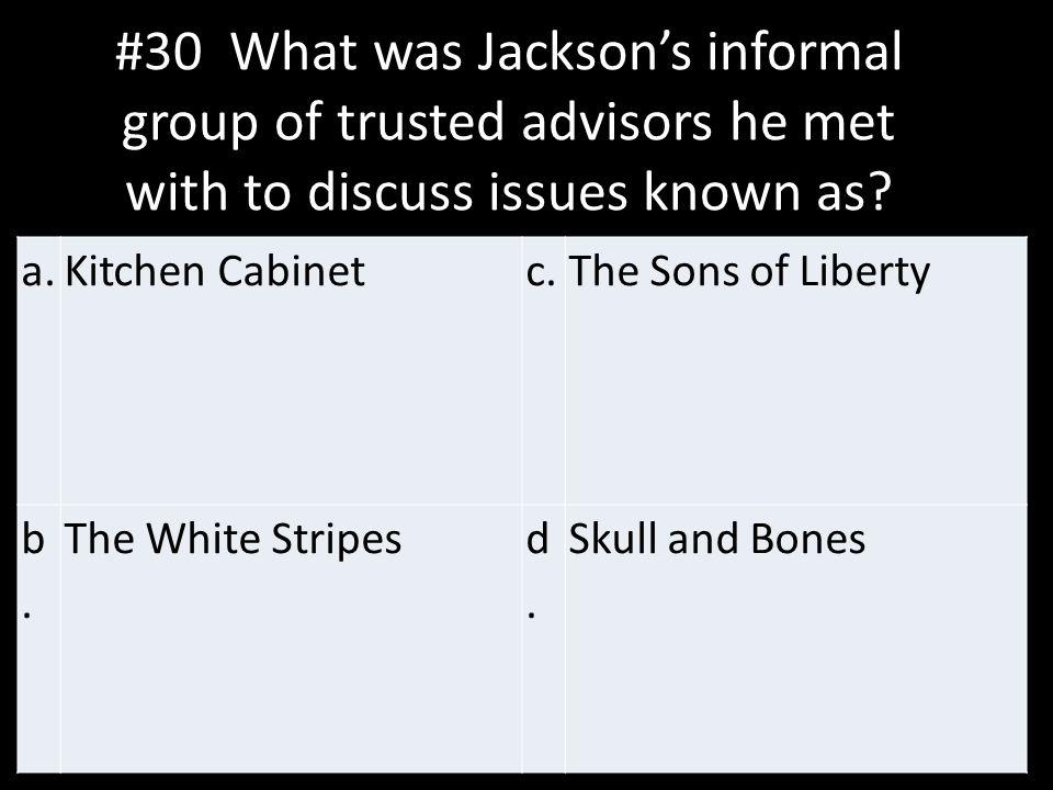 #30 What was Jackson's informal group of trusted advisors he met with to discuss issues known as