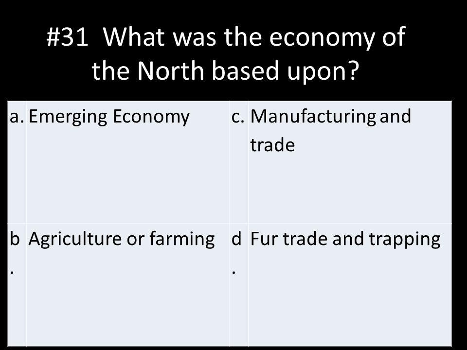 #31 What was the economy of the North based upon