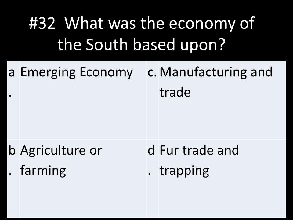 #32 What was the economy of the South based upon