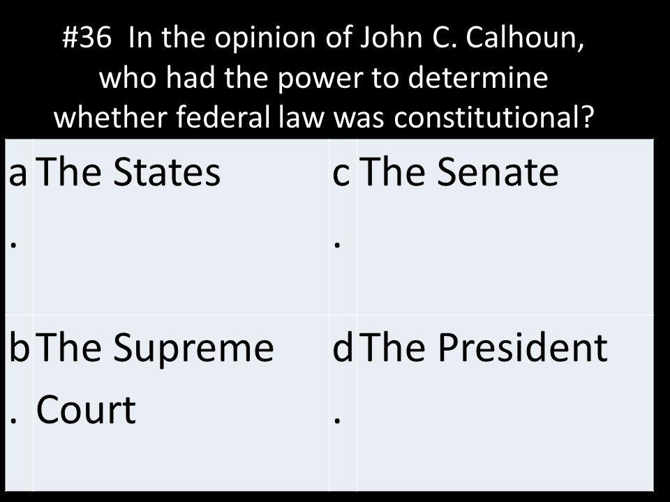 a. The States c. The Senate b. The Supreme Court d. The President