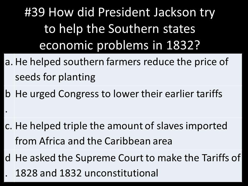 #39 How did President Jackson try to help the Southern states economic problems in 1832