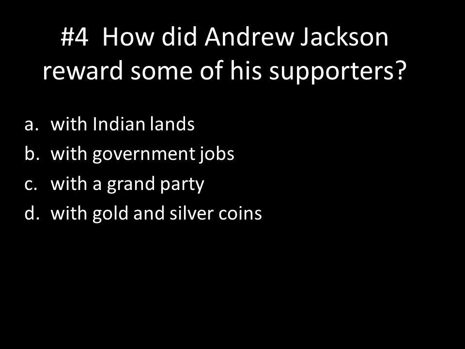 #4 How did Andrew Jackson reward some of his supporters