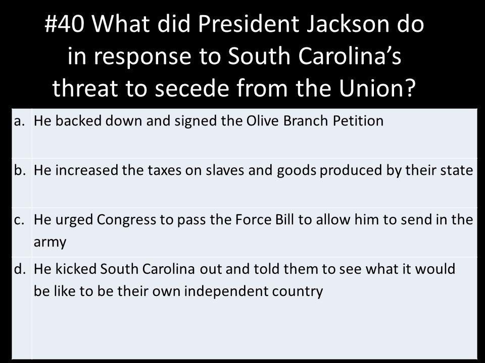 #40 What did President Jackson do in response to South Carolina's threat to secede from the Union