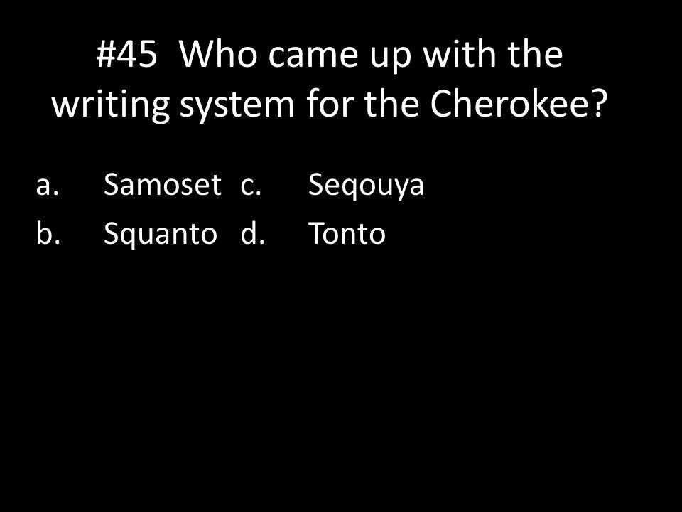 #45 Who came up with the writing system for the Cherokee