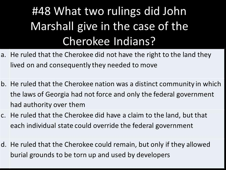 #48 What two rulings did John Marshall give in the case of the Cherokee Indians