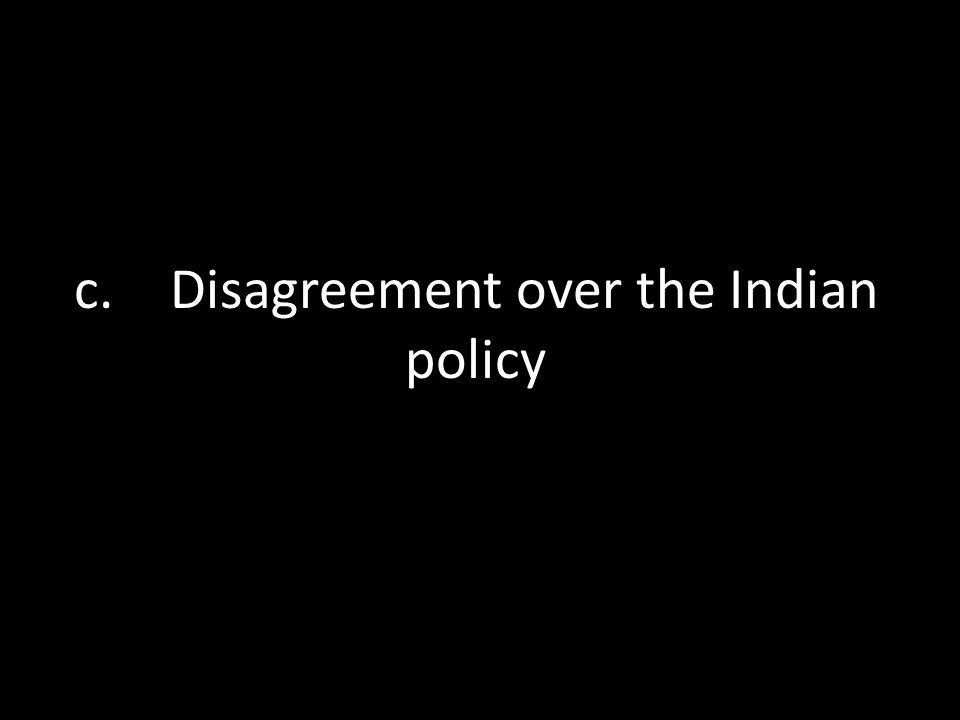 c. Disagreement over the Indian policy