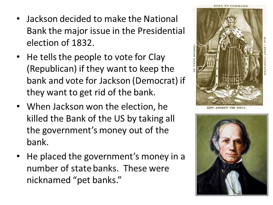 Jackson decided to make the National Bank the major issue in the Presidential election of 1832.