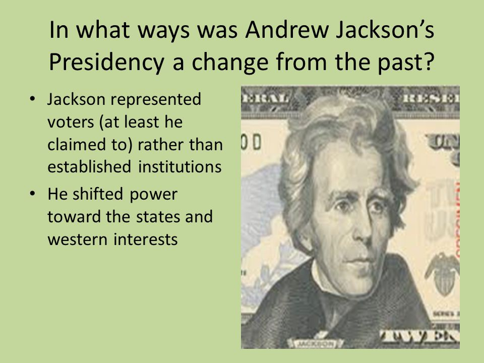 In what ways was Andrew Jackson's Presidency a change from the past