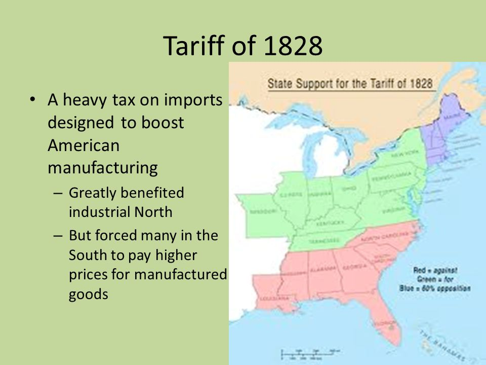 Tariff of 1828 A heavy tax on imports designed to boost American manufacturing. Greatly benefited industrial North.