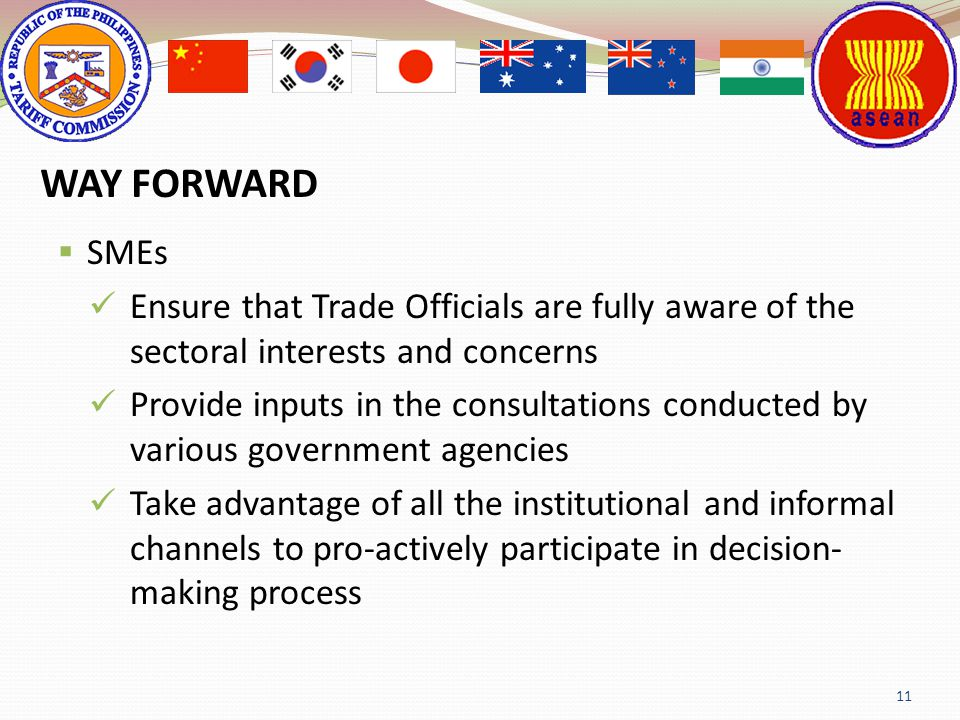 WAY FORWARD SMEs. Ensure that Trade Officials are fully aware of the sectoral interests and concerns.