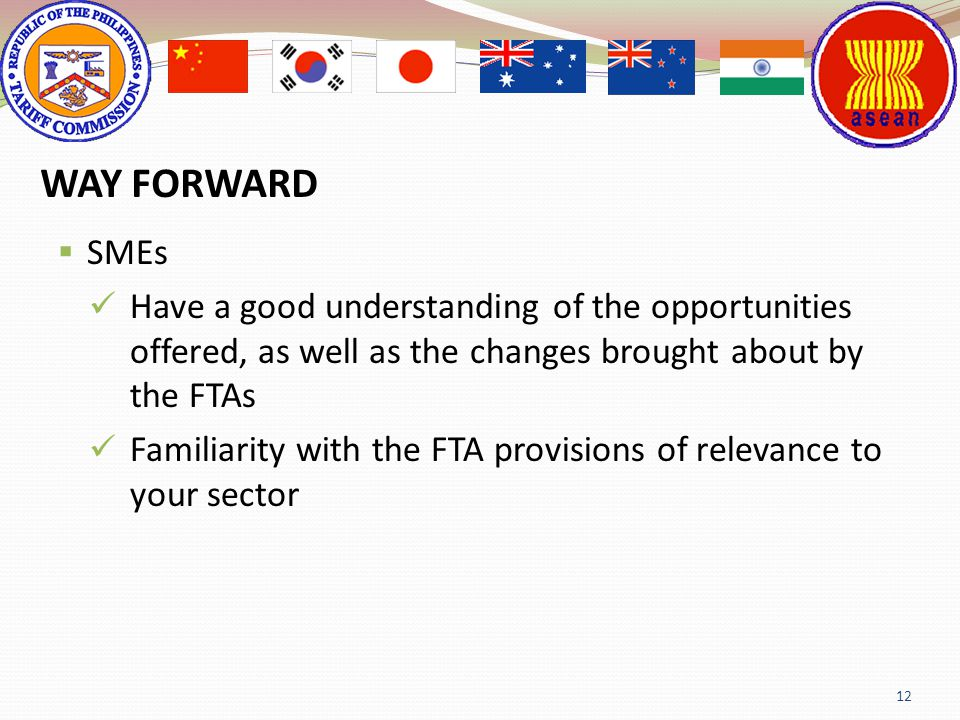 WAY FORWARD SMEs. Have a good understanding of the opportunities offered, as well as the changes brought about by the FTAs.
