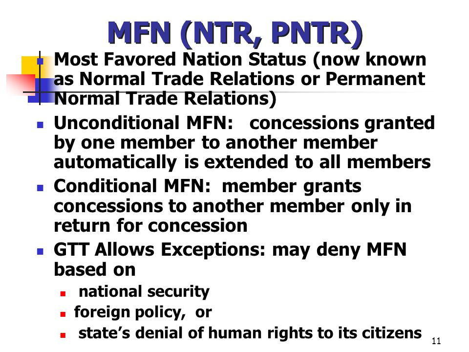 MFN (NTR, PNTR) Most Favored Nation Status (now known as Normal Trade Relations or Permanent Normal Trade Relations)