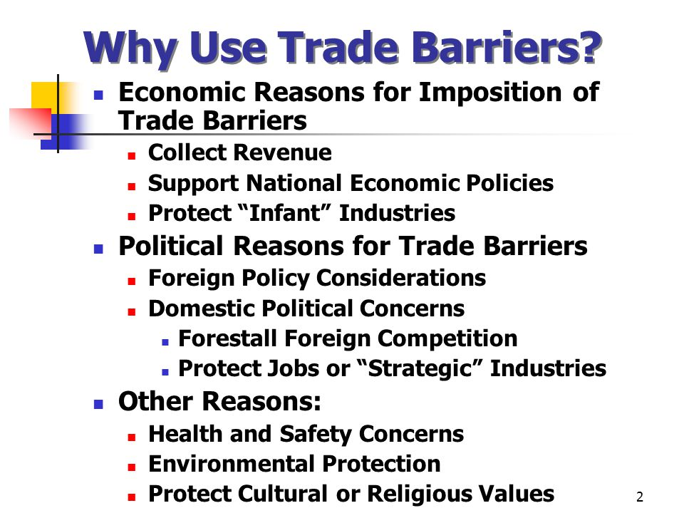 Why Use Trade Barriers Economic Reasons for Imposition of Trade Barriers. Collect Revenue. Support National Economic Policies.
