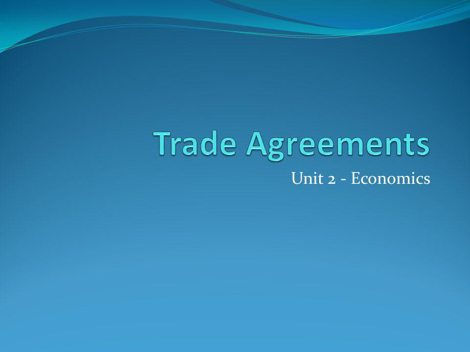 Trade Agreements Unit 2 - Economics