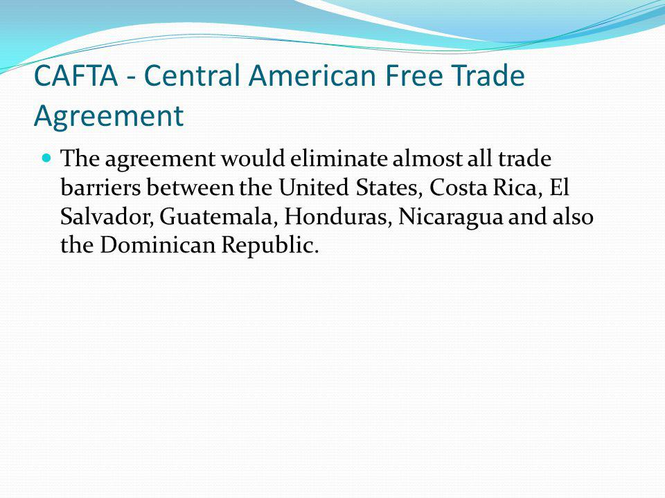 CAFTA - Central American Free Trade Agreement