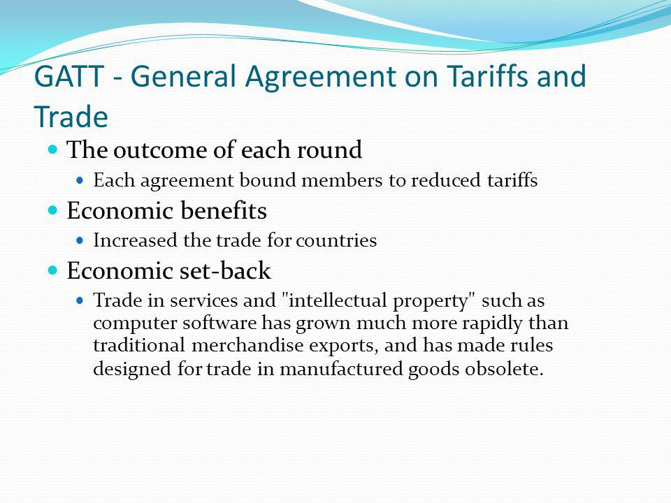 a history of the creation of general agreement on tariffs and trade The general agreement on tariffs and trade (gatt) was created after world war ii to aid global economic recovery through reconstructing and liberalizing global trade.