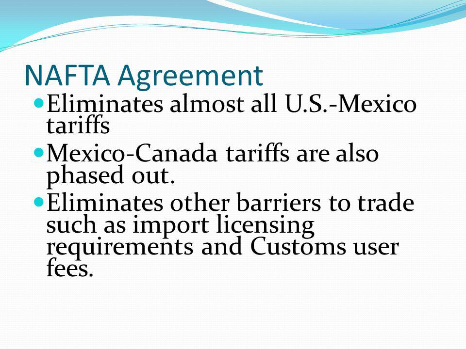 NAFTA Agreement Eliminates almost all U.S.-Mexico tariffs