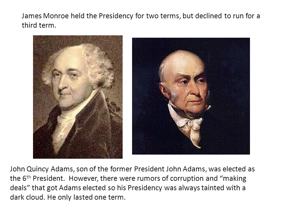 James Monroe held the Presidency for two terms, but declined to run for a third term.