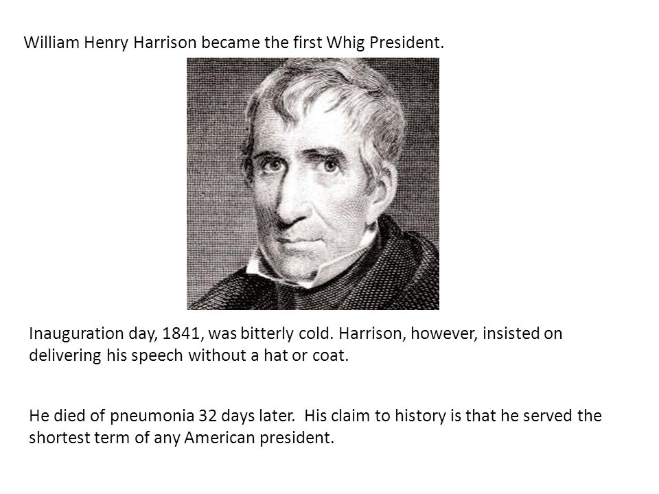 William Henry Harrison became the first Whig President.