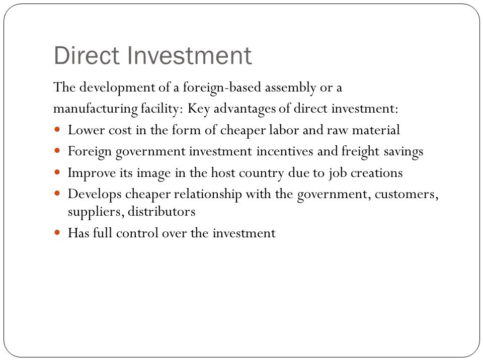 Direct Investment The development of a foreign-based assembly or a