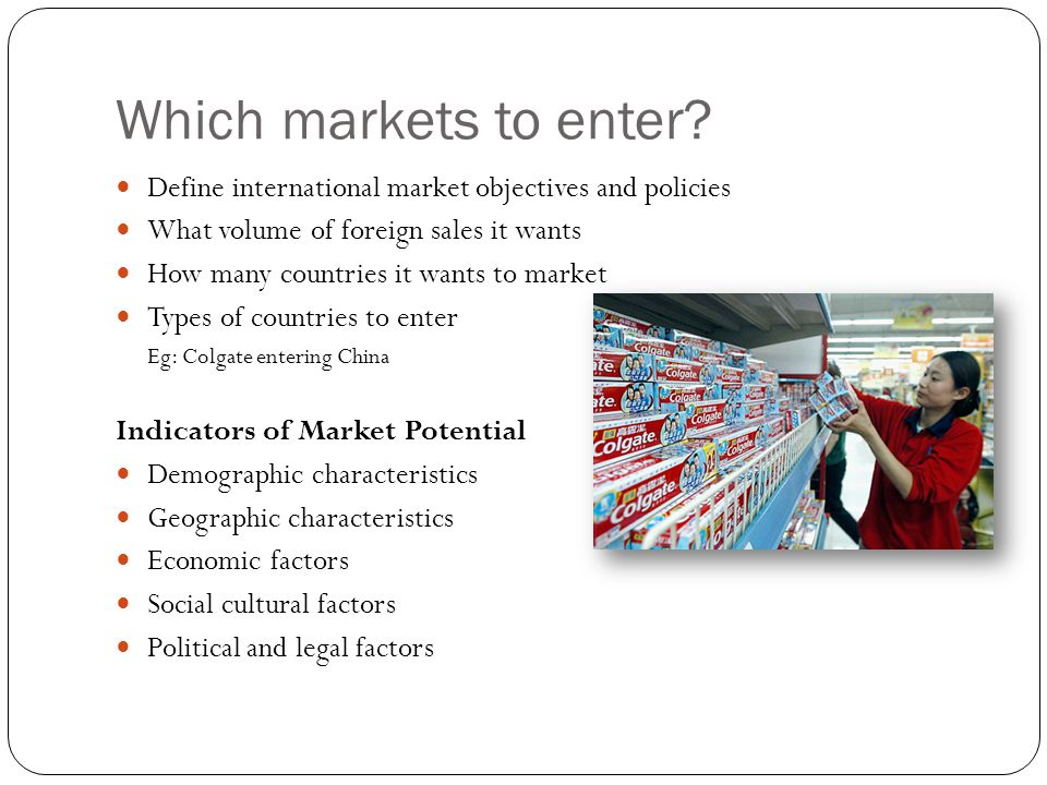 Which markets to enter Define international market objectives and policies. What volume of foreign sales it wants.