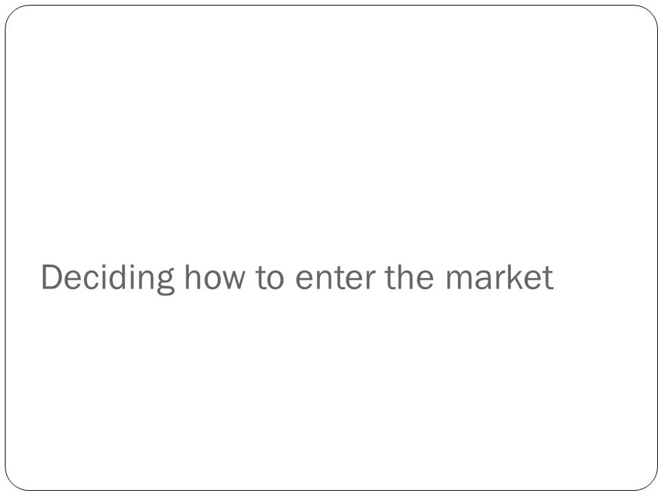 Deciding how to enter the market