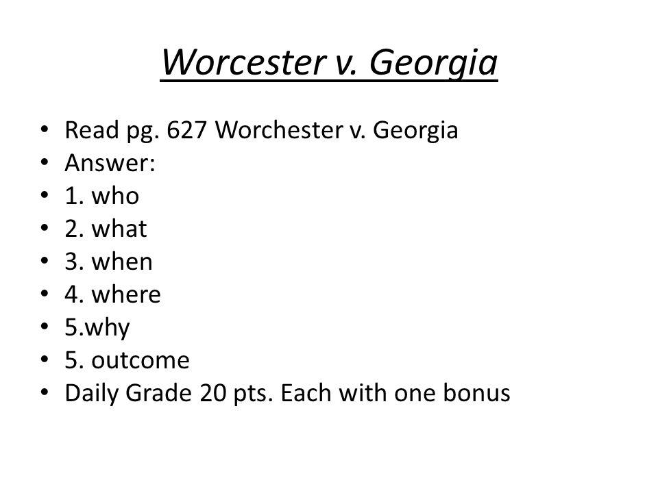 Worcester v. Georgia Read pg. 627 Worchester v. Georgia Answer: 1. who
