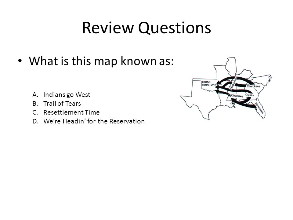 Review Questions What is this map known as: Indians go West