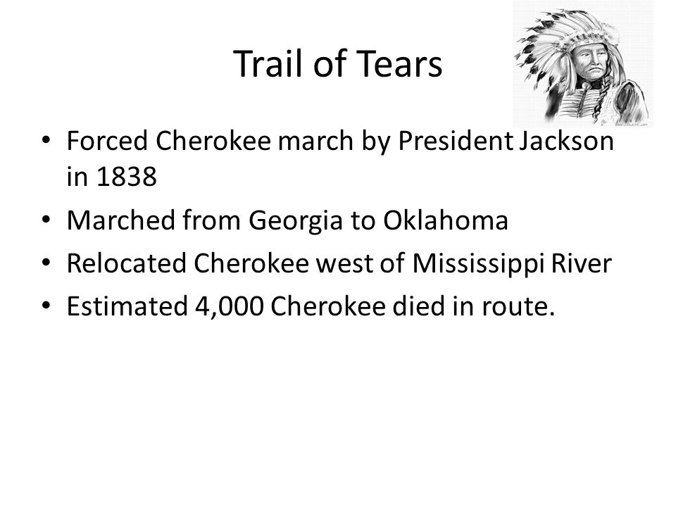 Trail of Tears Forced Cherokee march by President Jackson in 1838