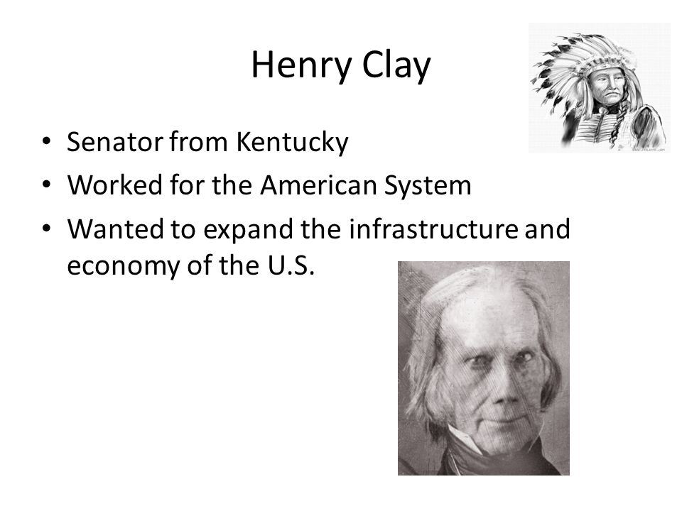 Henry Clay Senator from Kentucky Worked for the American System
