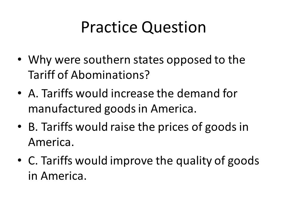 Practice Question Why were southern states opposed to the Tariff of Abominations