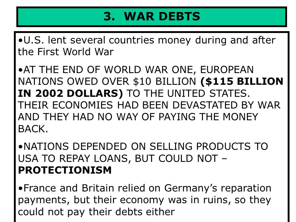3. WAR DEBTS U.S. lent several countries money during and after the First World War.