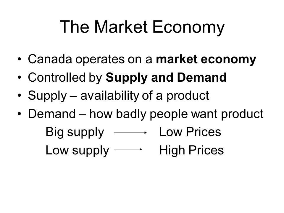 The Market Economy Canada operates on a market economy