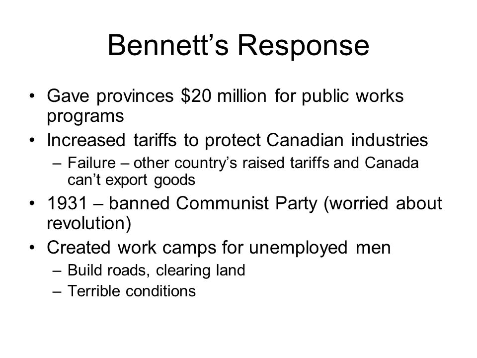 Bennett's Response Gave provinces $20 million for public works programs. Increased tariffs to protect Canadian industries.