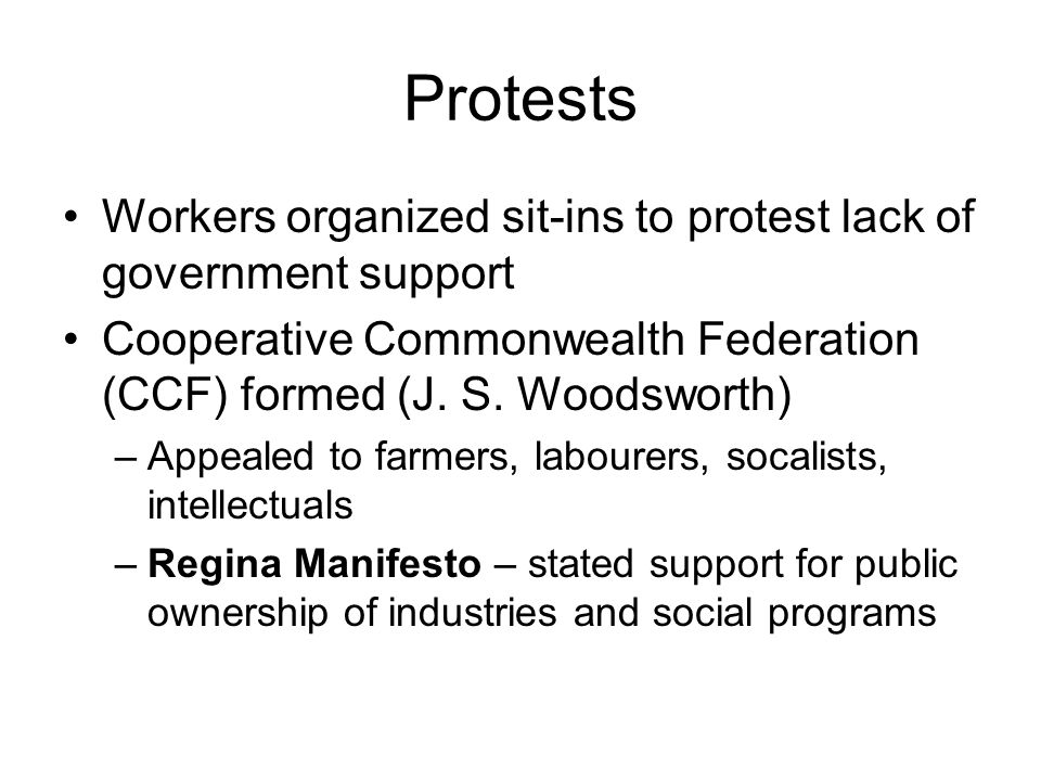 Protests Workers organized sit-ins to protest lack of government support. Cooperative Commonwealth Federation (CCF) formed (J. S. Woodsworth)