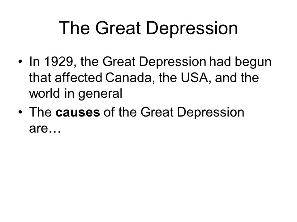 The Great Depression In 1929, the Great Depression had begun that affected Canada, the USA, and the world in general.