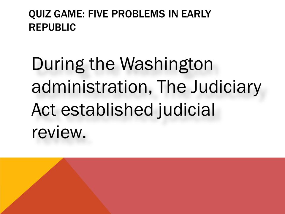 QUIZ GAME: Five Problems in Early Republic