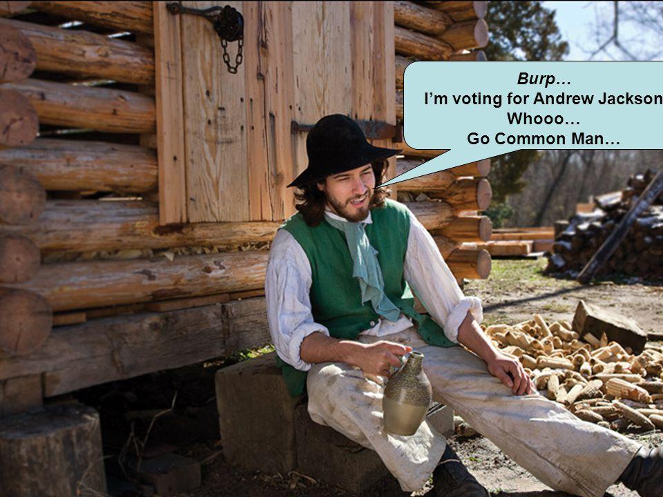 I'm voting for Andrew Jackson