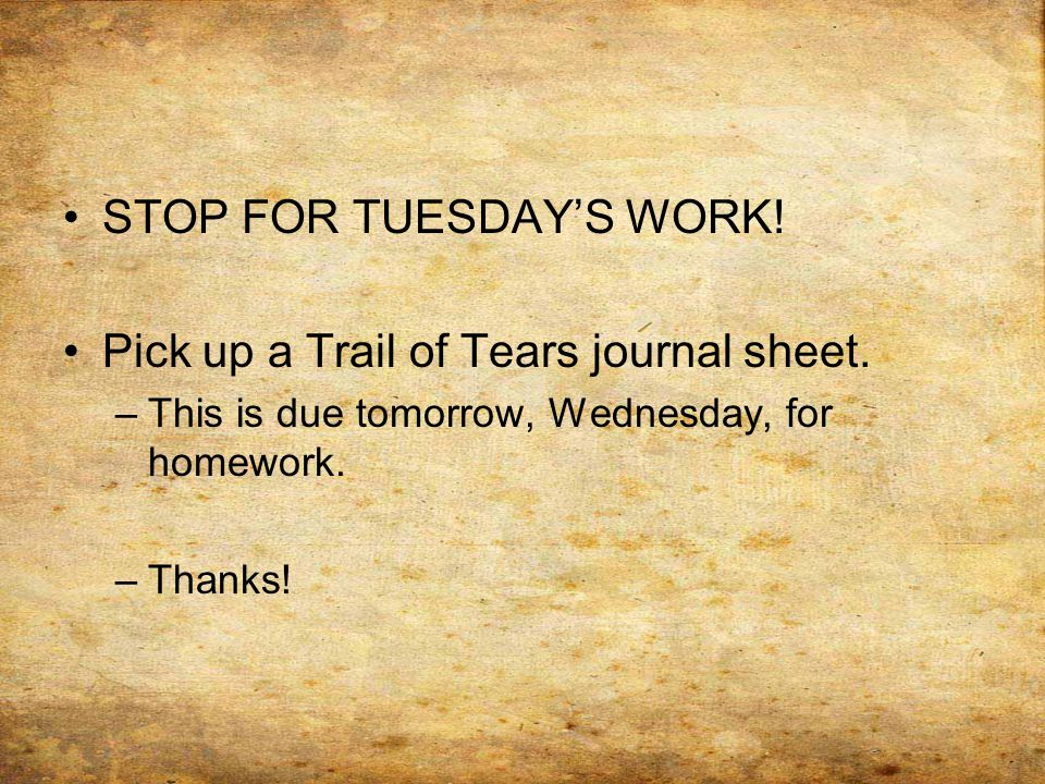 STOP FOR TUESDAY'S WORK! Pick up a Trail of Tears journal sheet.