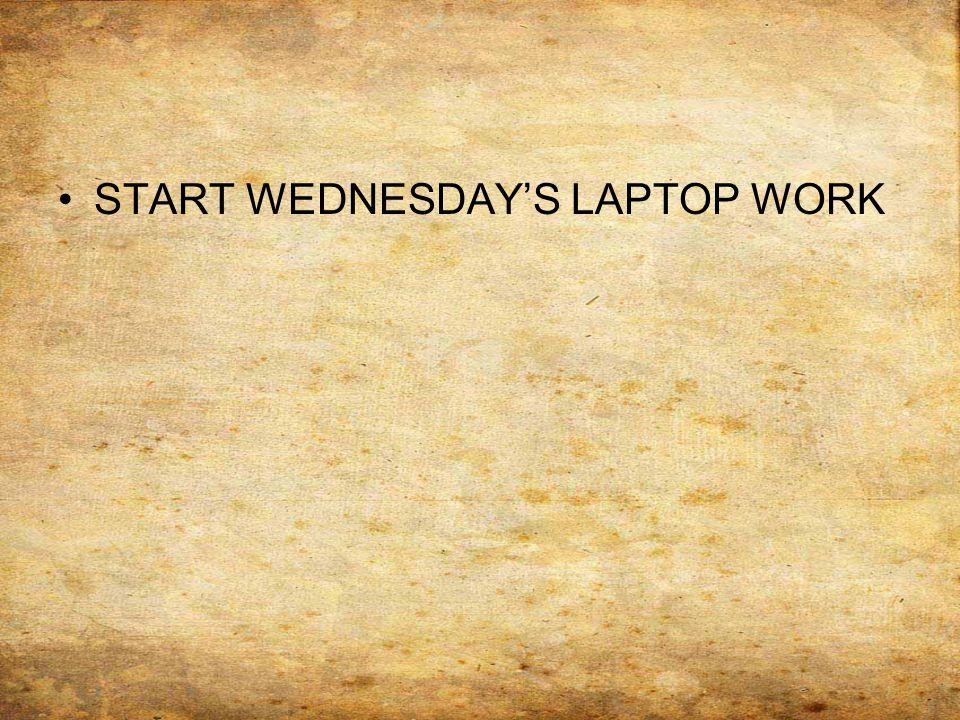 START WEDNESDAY'S LAPTOP WORK