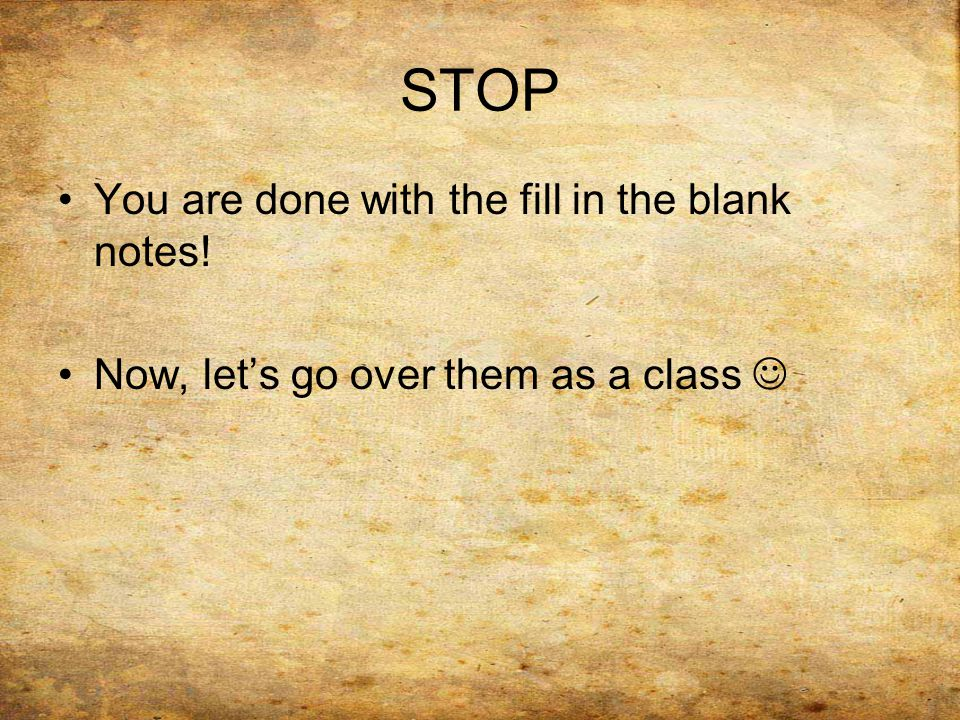 STOP You are done with the fill in the blank notes!