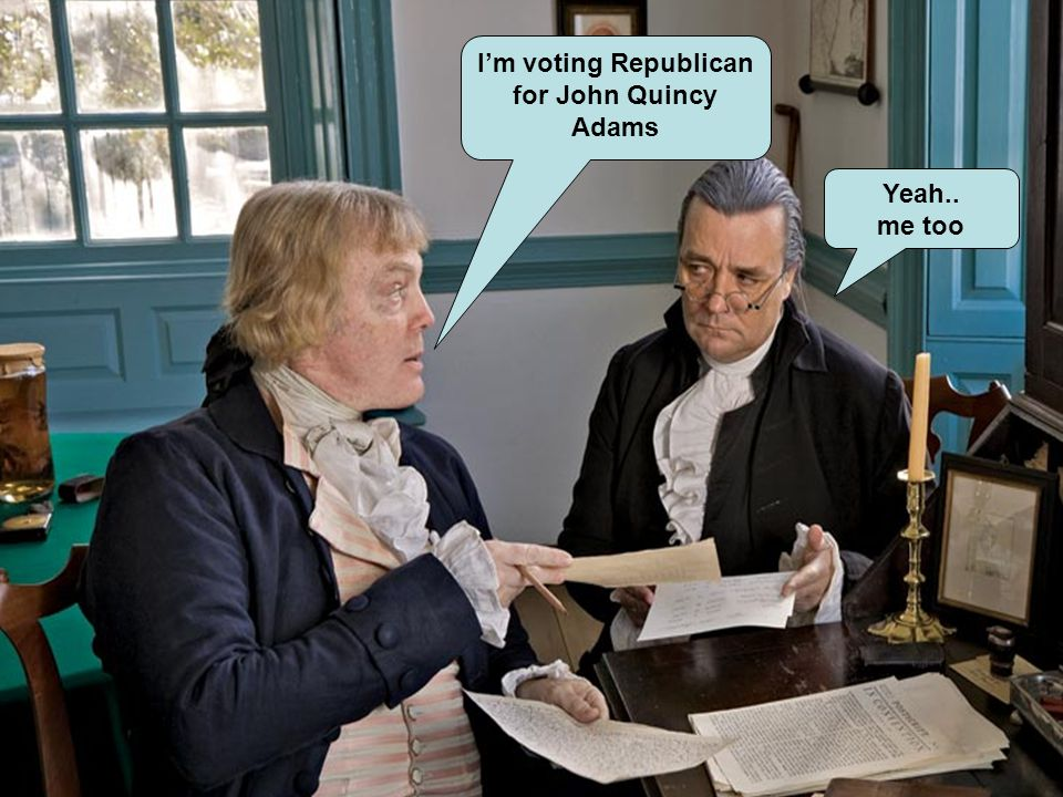 I'm voting Republican for John Quincy Adams
