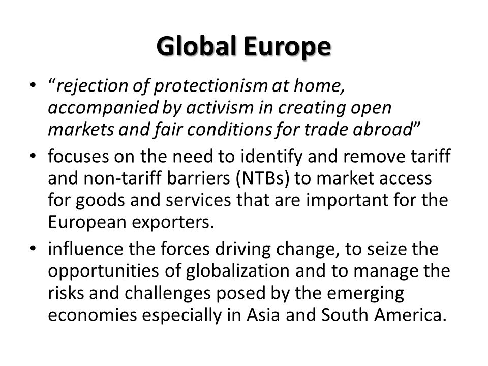 Global Europe rejection of protectionism at home, accompanied by activism in creating open markets and fair conditions for trade abroad