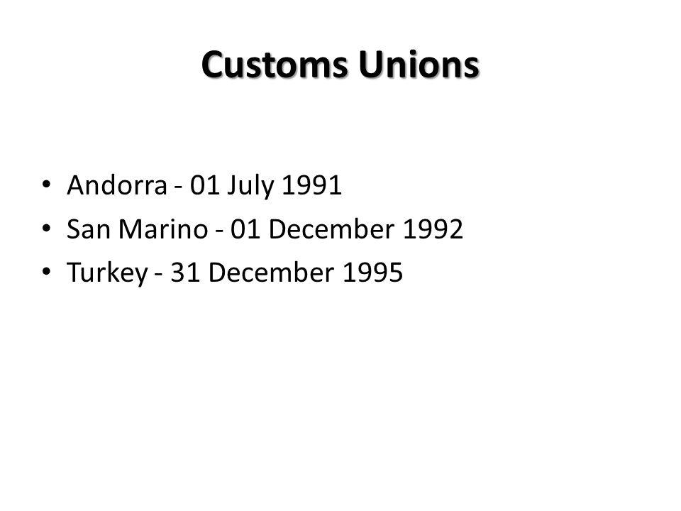 Customs Unions Andorra - 01 July 1991 San Marino - 01 December 1992