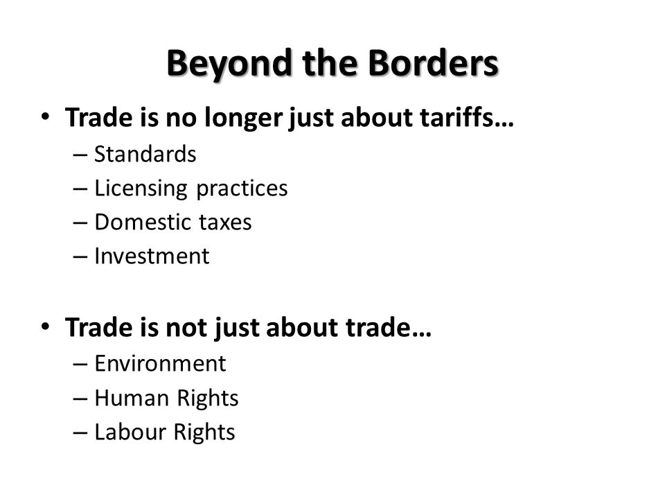Beyond the Borders Trade is no longer just about tariffs…
