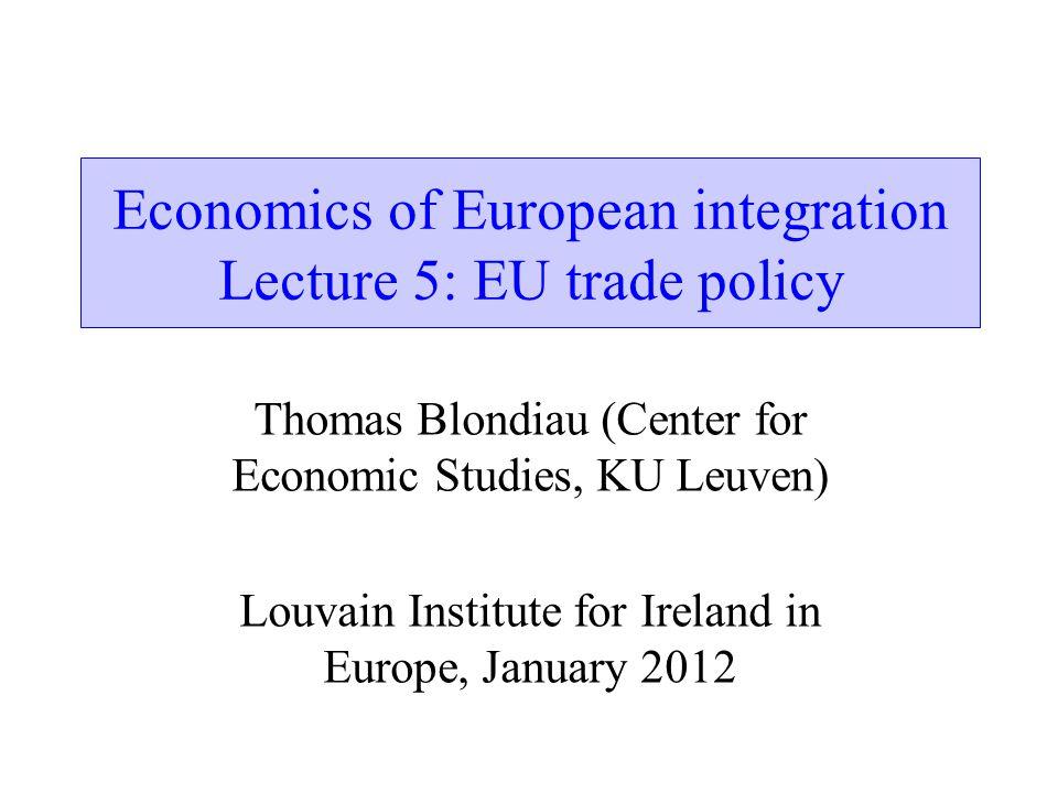 Economics of European integration Lecture 5: EU trade policy