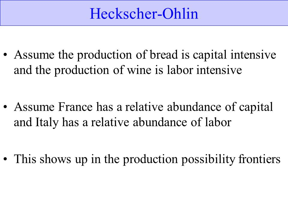 Heckscher-Ohlin Assume the production of bread is capital intensive and the production of wine is labor intensive.