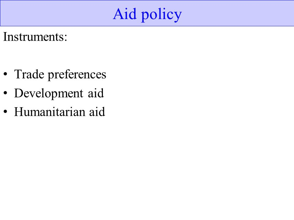 Aid policy Instruments: Trade preferences Development aid
