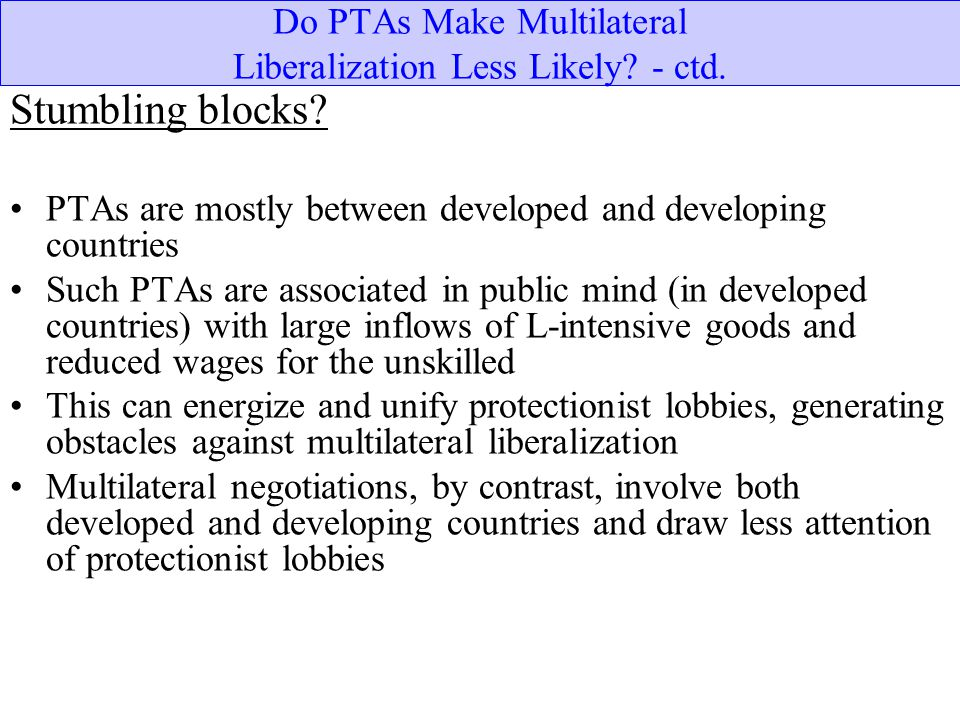 Do PTAs Make Multilateral Liberalization Less Likely - ctd.