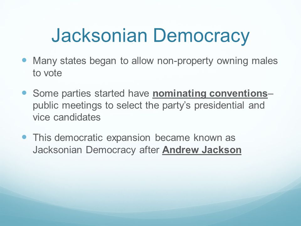 Jacksonian Democracy Many states began to allow non-property owning males to vote.